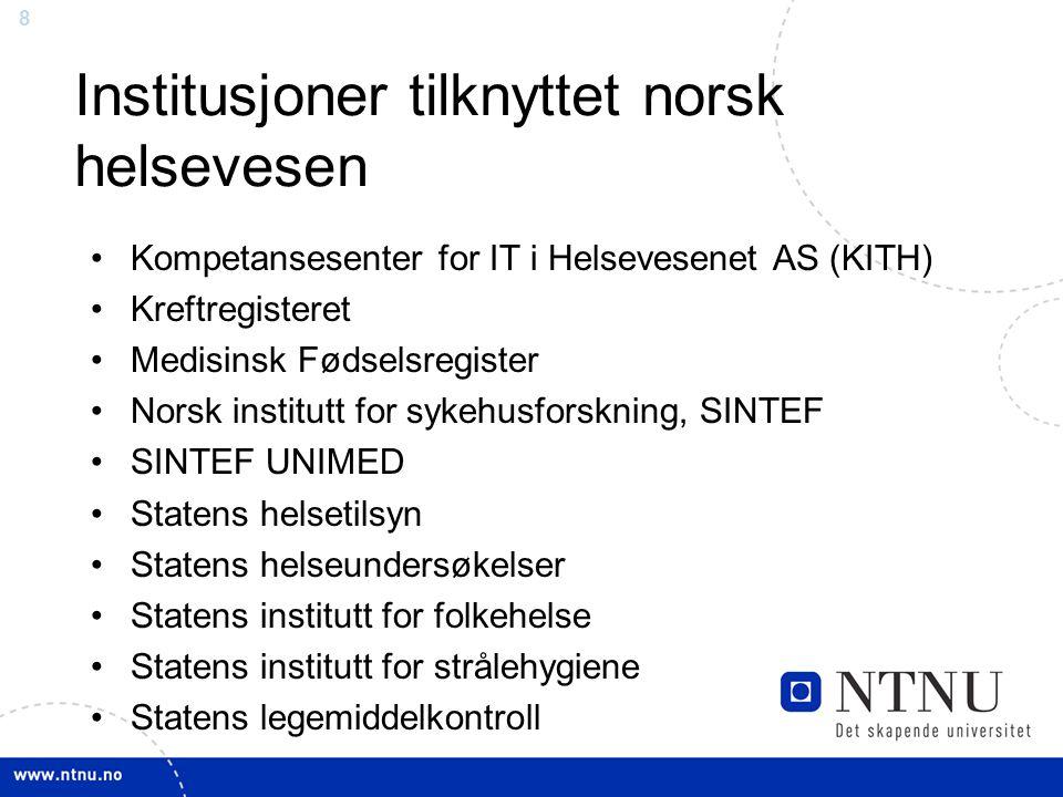 8 Institusjoner tilknyttet norsk helsevesen •Kompetansesenter for IT i Helsevesenet AS (KITH) •Kreftregisteret •Medisinsk Fødselsregister •Norsk insti