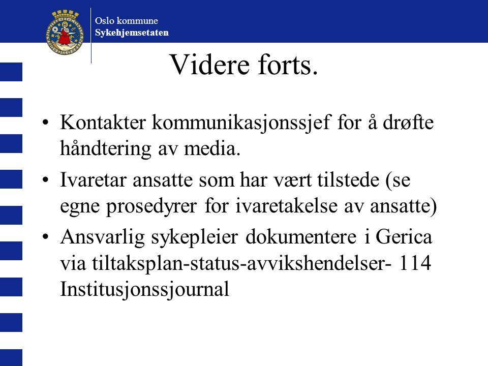 Oslo kommune Sykehjemsetaten Videre forts. •Kontakter kommunikasjonssjef for å drøfte håndtering av media. •Ivaretar ansatte som har vært tilstede (se