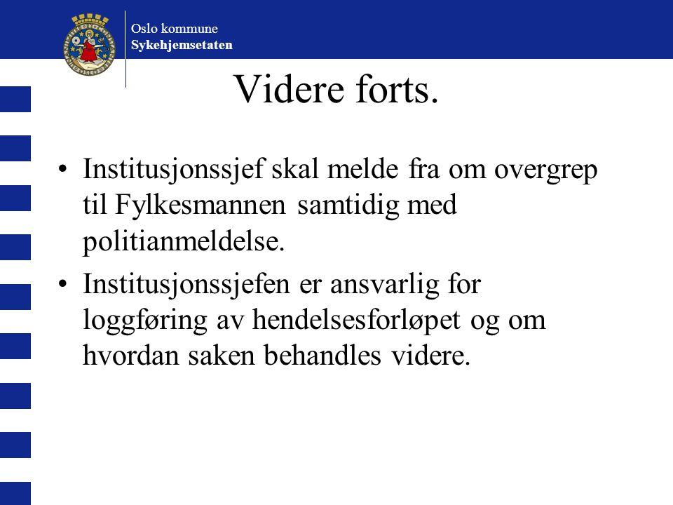 Oslo kommune Sykehjemsetaten Videre forts. •Institusjonssjef skal melde fra om overgrep til Fylkesmannen samtidig med politianmeldelse. •Institusjonss