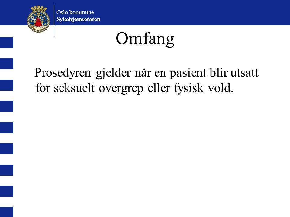 Oslo kommune Sykehjemsetaten Omfang Prosedyren gjelder når en pasient blir utsatt for seksuelt overgrep eller fysisk vold.