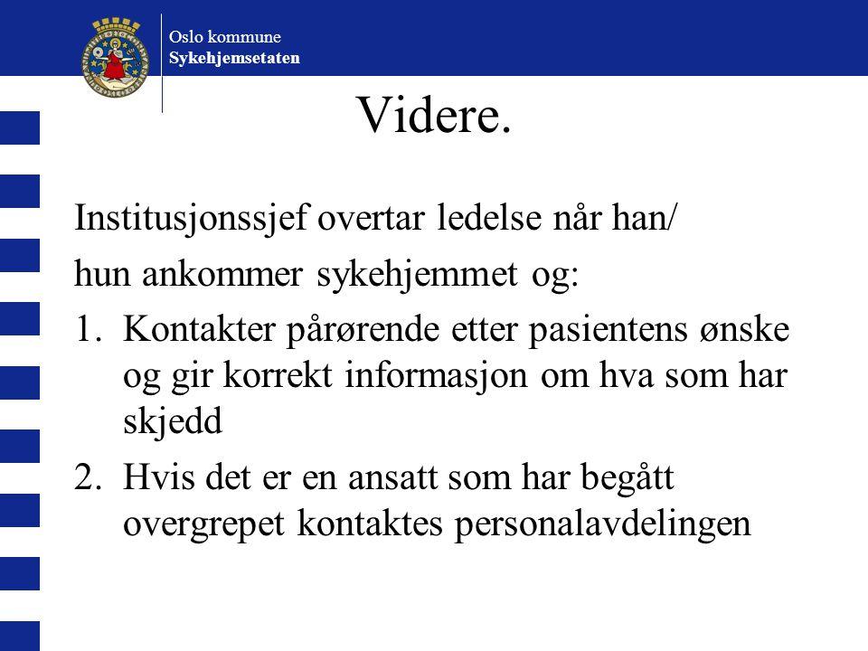 Oslo kommune Sykehjemsetaten Videre. Institusjonssjef overtar ledelse når han/ hun ankommer sykehjemmet og: 1.Kontakter pårørende etter pasientens øns