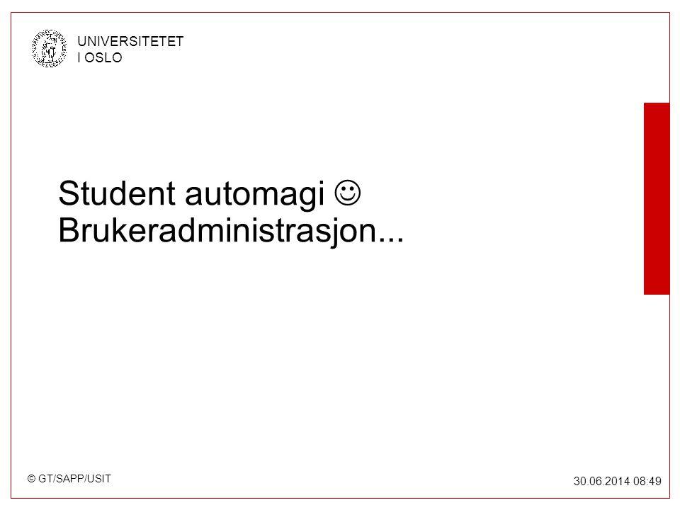 © GT/SAPP/USIT UNIVERSITETET I OSLO 30.06.2014 08:49 Student automagi  Brukeradministrasjon...