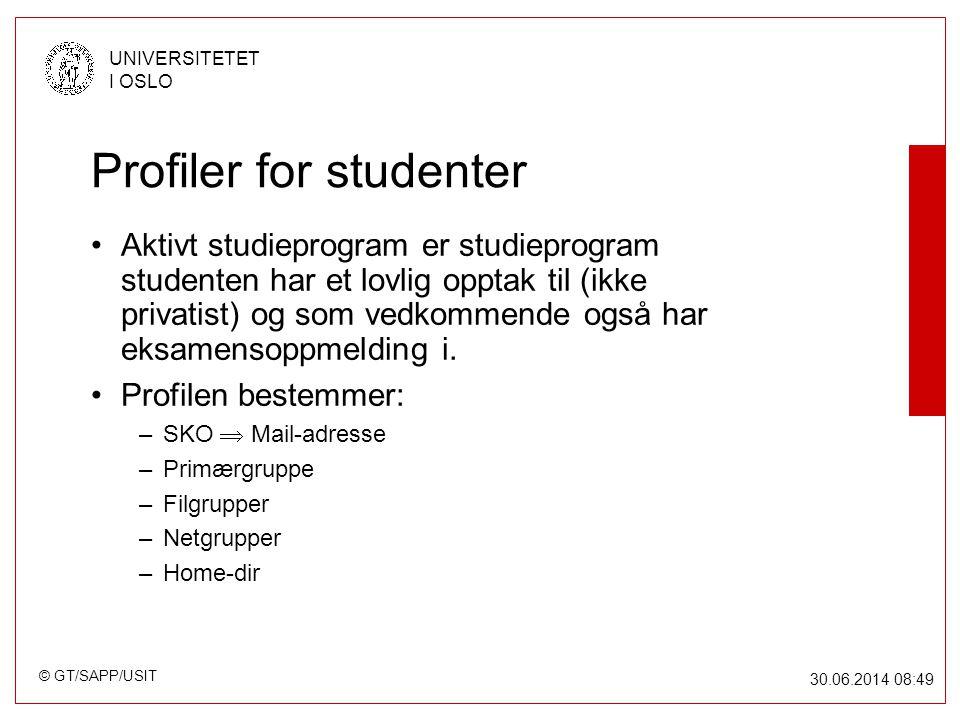 © GT/SAPP/USIT UNIVERSITETET I OSLO 30.06.2014 08:49 Profiler for studenter •Aktivt studieprogram er studieprogram studenten har et lovlig opptak til (ikke privatist) og som vedkommende også har eksamensoppmelding i.