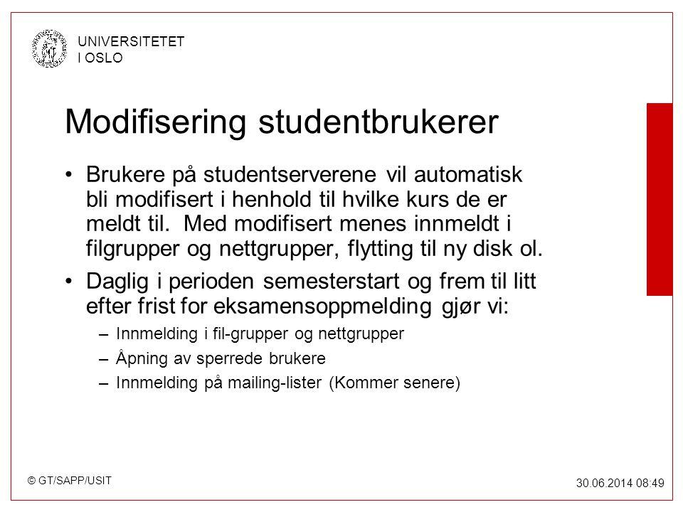 © GT/SAPP/USIT UNIVERSITETET I OSLO 30.06.2014 08:49 Modifisering studentbrukerer •Brukere på studentserverene vil automatisk bli modifisert i henhold til hvilke kurs de er meldt til.