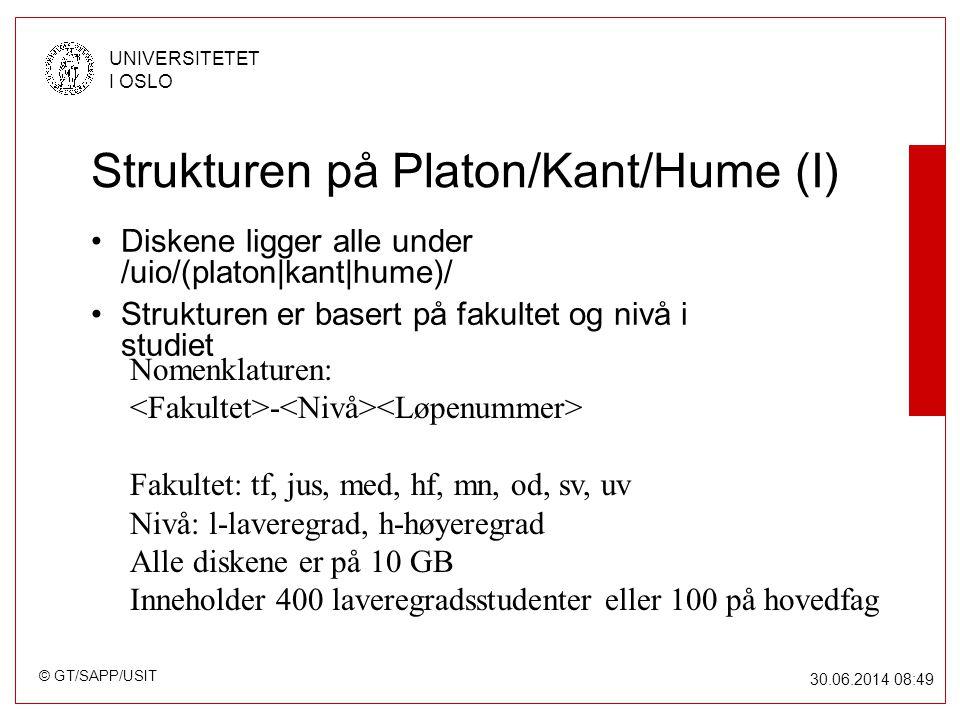 © GT/SAPP/USIT UNIVERSITETET I OSLO 30.06.2014 08:49 Strukturen på Platon/Kant/Hume (I) •Diskene ligger alle under /uio/(platon|kant|hume)/ •Strukturen er basert på fakultet og nivå i studiet Nomenklaturen: - Fakultet: tf, jus, med, hf, mn, od, sv, uv Nivå: l-laveregrad, h-høyeregrad Alle diskene er på 10 GB Inneholder 400 laveregradsstudenter eller 100 på hovedfag