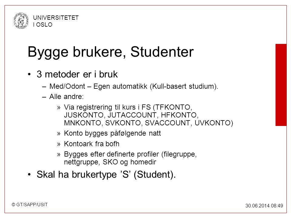 © GT/SAPP/USIT UNIVERSITETET I OSLO 30.06.2014 08:49 Bygge brukere, Studenter •3 metoder er i bruk –Med/Odont – Egen automatikk (Kull-basert studium).