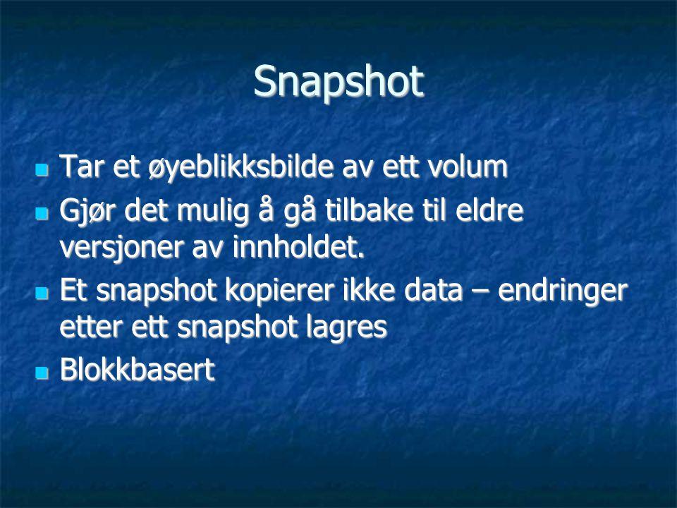 Snapshot  Tar et øyeblikksbilde av ett volum  Gjør det mulig å gå tilbake til eldre versjoner av innholdet.
