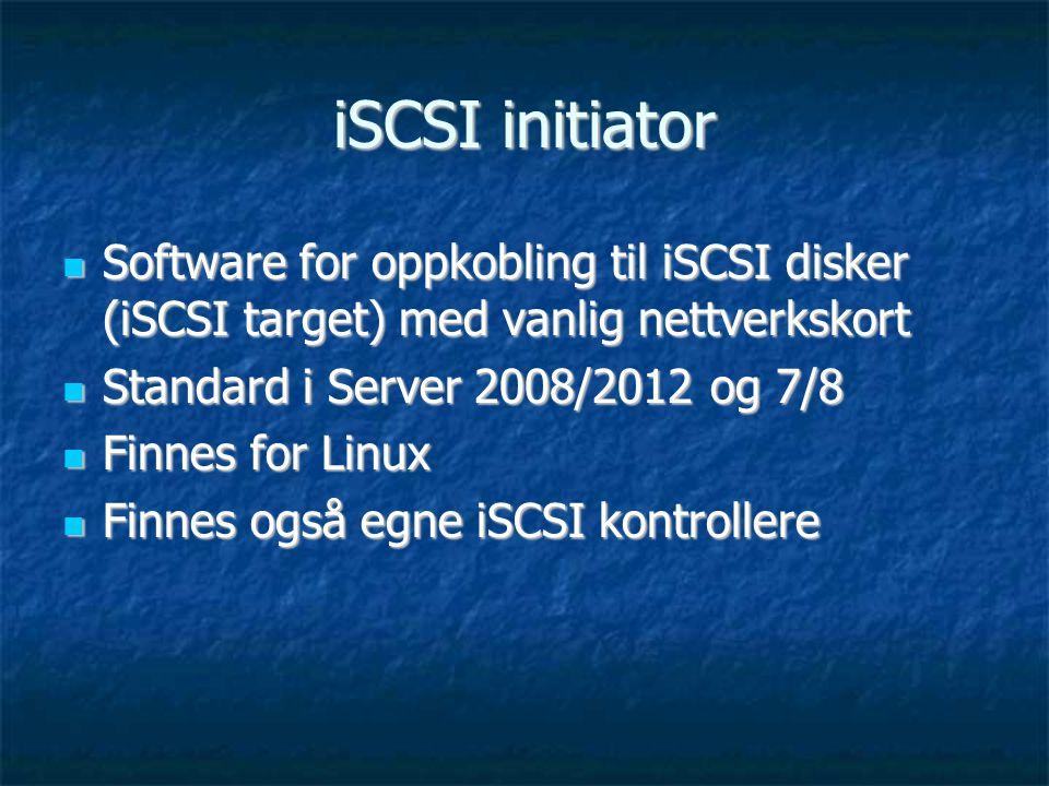 iSCSI initiator  Software for oppkobling til iSCSI disker (iSCSI target) med vanlig nettverkskort  Standard i Server 2008/2012 og 7/8  Finnes for Linux  Finnes også egne iSCSI kontrollere