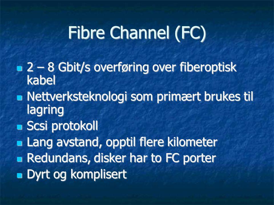 Fibre Channel (FC)  2 – 8 Gbit/s overføring over fiberoptisk kabel  Nettverksteknologi som primært brukes til lagring  Scsi protokoll  Lang avstand, opptil flere kilometer  Redundans, disker har to FC porter  Dyrt og komplisert