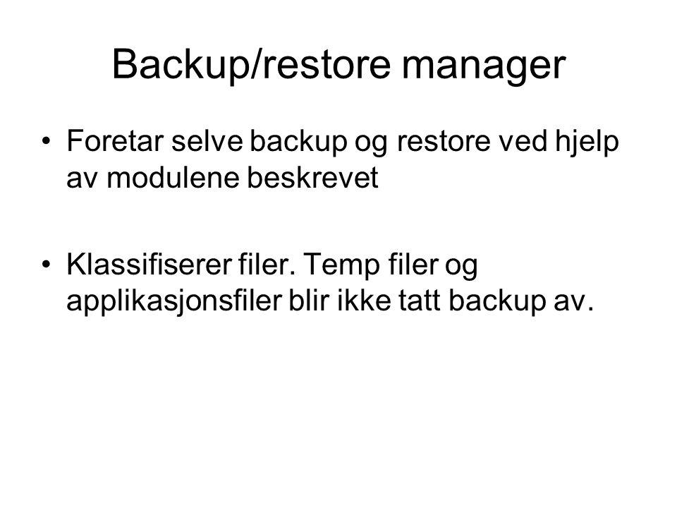 Backup/restore manager •Foretar selve backup og restore ved hjelp av modulene beskrevet •Klassifiserer filer.