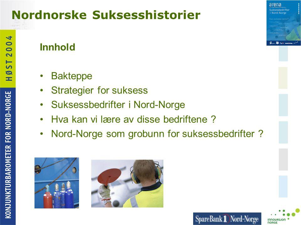 Nordnorske Suksesshistorier Innhold •Bakteppe •Strategier for suksess •Suksessbedrifter i Nord-Norge •Hva kan vi lære av disse bedriftene ? •Nord-Norg