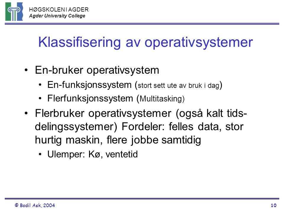 HØGSKOLEN I AGDER Agder University College © Bodil Ask, 200410 Klassifisering av operativsystemer •En-bruker operativsystem •En-funksjonssystem ( stor
