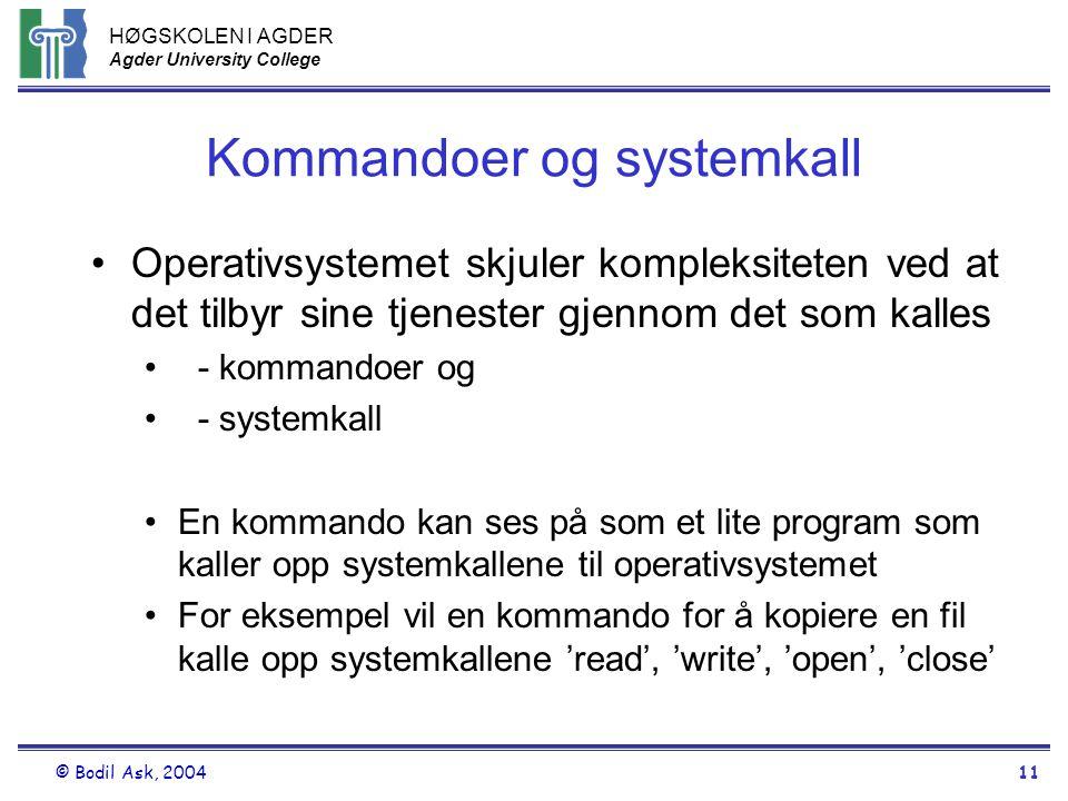 HØGSKOLEN I AGDER Agder University College © Bodil Ask, 200411 Kommandoer og systemkall •Operativsystemet skjuler kompleksiteten ved at det tilbyr sin