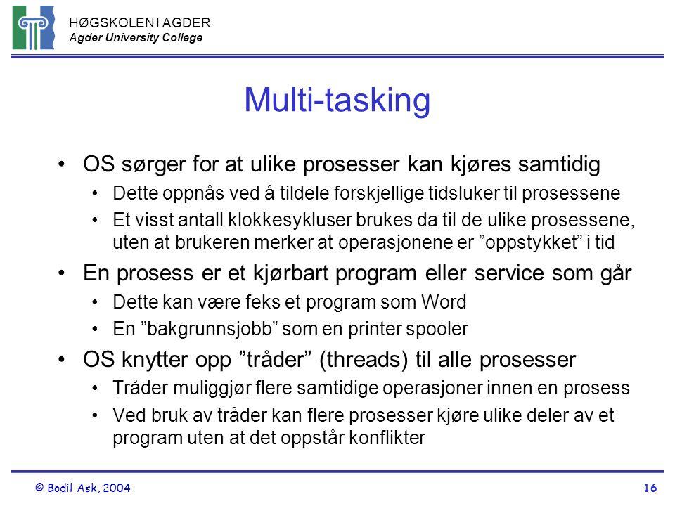 HØGSKOLEN I AGDER Agder University College © Bodil Ask, 200416 Multi-tasking •OS sørger for at ulike prosesser kan kjøres samtidig •Dette oppnås ved å