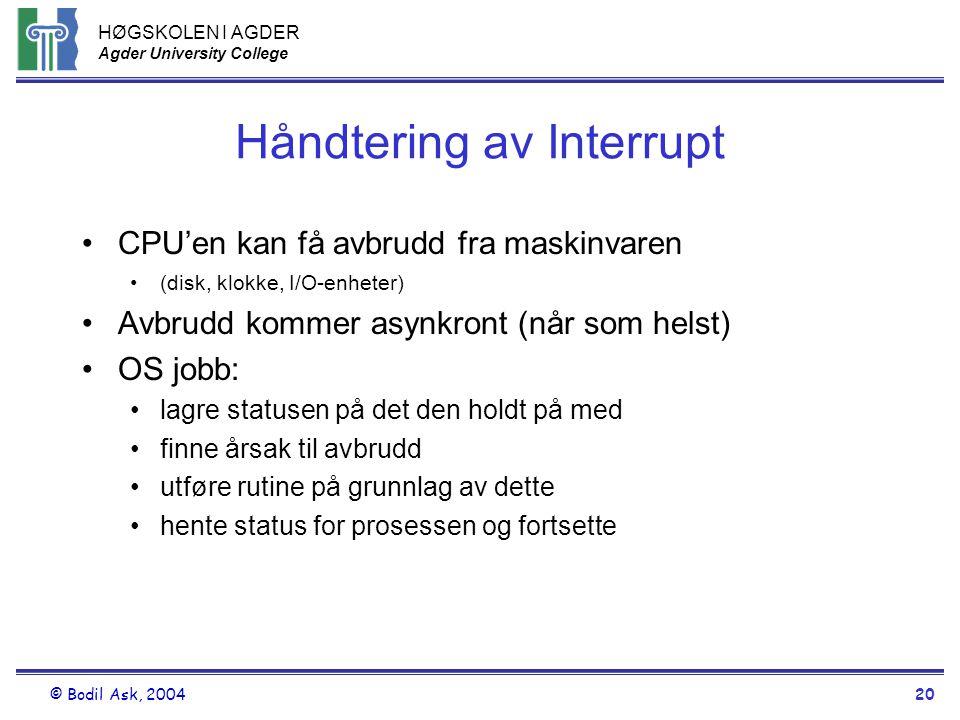 HØGSKOLEN I AGDER Agder University College © Bodil Ask, 200420 Håndtering av Interrupt •CPU'en kan få avbrudd fra maskinvaren •(disk, klokke, I/O-enhe