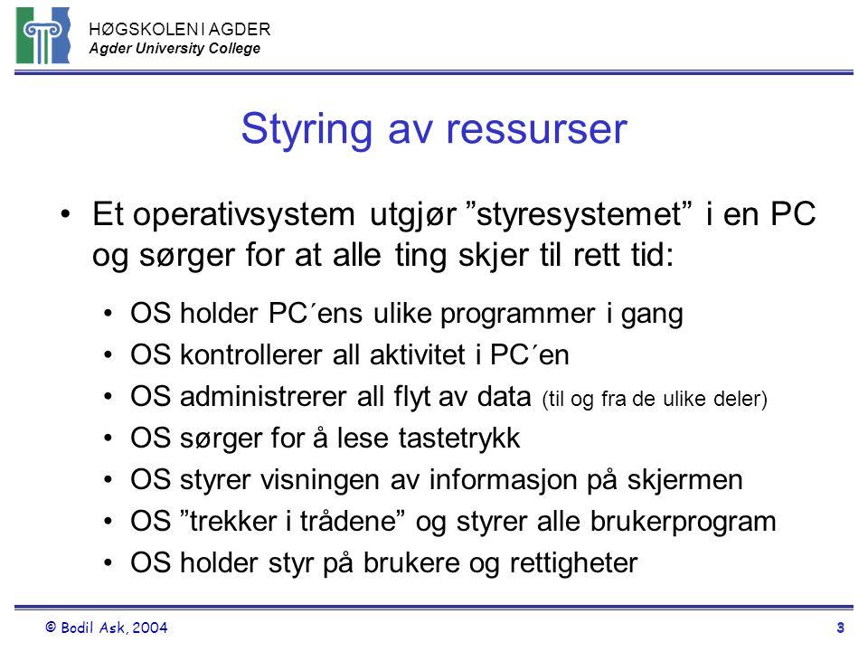 """HØGSKOLEN I AGDER Agder University College © Bodil Ask, 20043 Styring av ressurser •Et operativsystem utgjør """"styresystemet"""" i en PC og sørger for at"""