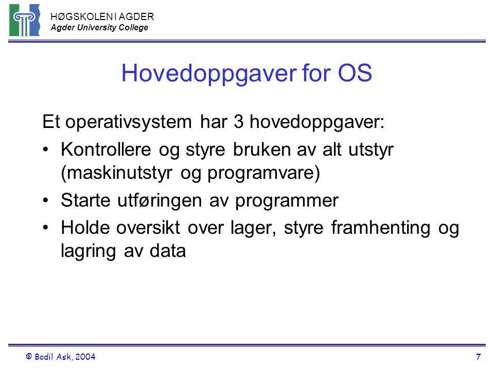 HØGSKOLEN I AGDER Agder University College © Bodil Ask, 20047 Hovedoppgaver for OS Et operativsystem har 3 hovedoppgaver: •Kontrollere og styre bruken