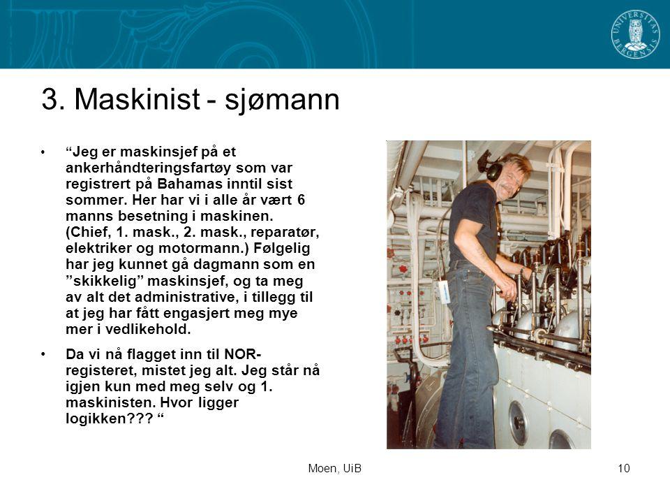 """Moen, UiB10 3. Maskinist - sjømann •"""" Jeg er maskinsjef på et ankerhåndteringsfartøy som var registrert på Bahamas inntil sist sommer. Her har vi i al"""
