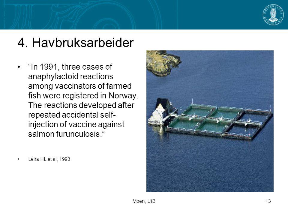 "Moen, UiB13 4. Havbruksarbeider •""In 1991, three cases of anaphylactoid reactions among vaccinators of farmed fish were registered in Norway. The reac"