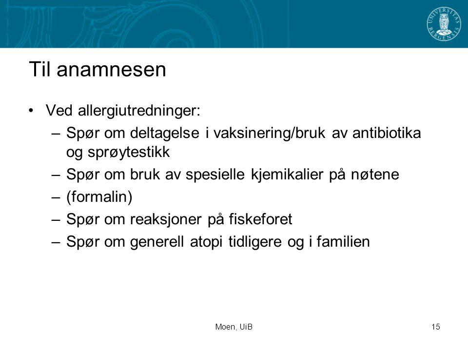 Moen, UiB15 Til anamnesen •Ved allergiutredninger: –Spør om deltagelse i vaksinering/bruk av antibiotika og sprøytestikk –Spør om bruk av spesielle kj