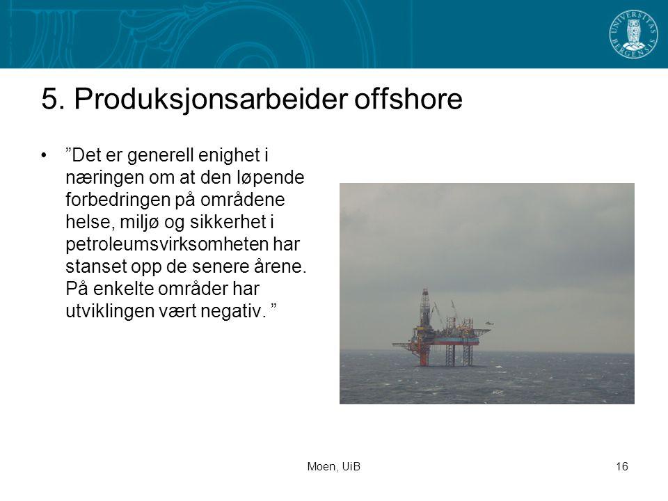 """Moen, UiB16 5. Produksjonsarbeider offshore •""""Det er generell enighet i næringen om at den løpende forbedringen på områdene helse, miljø og sikkerhet"""