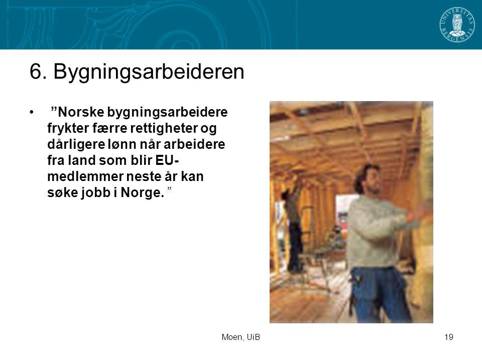 """Moen, UiB19 6. Bygningsarbeideren • """"Norske bygningsarbeidere frykter færre rettigheter og dårligere lønn når arbeidere fra land som blir EU- medlemme"""