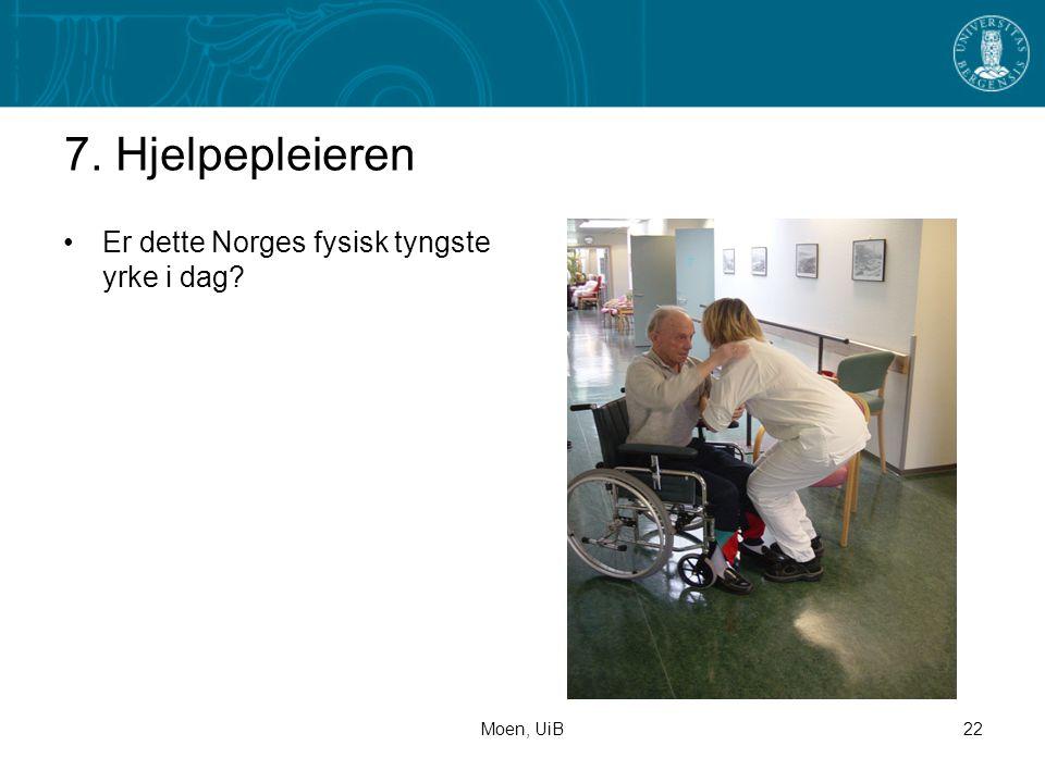 Moen, UiB22 7. Hjelpepleieren •Er dette Norges fysisk tyngste yrke i dag?