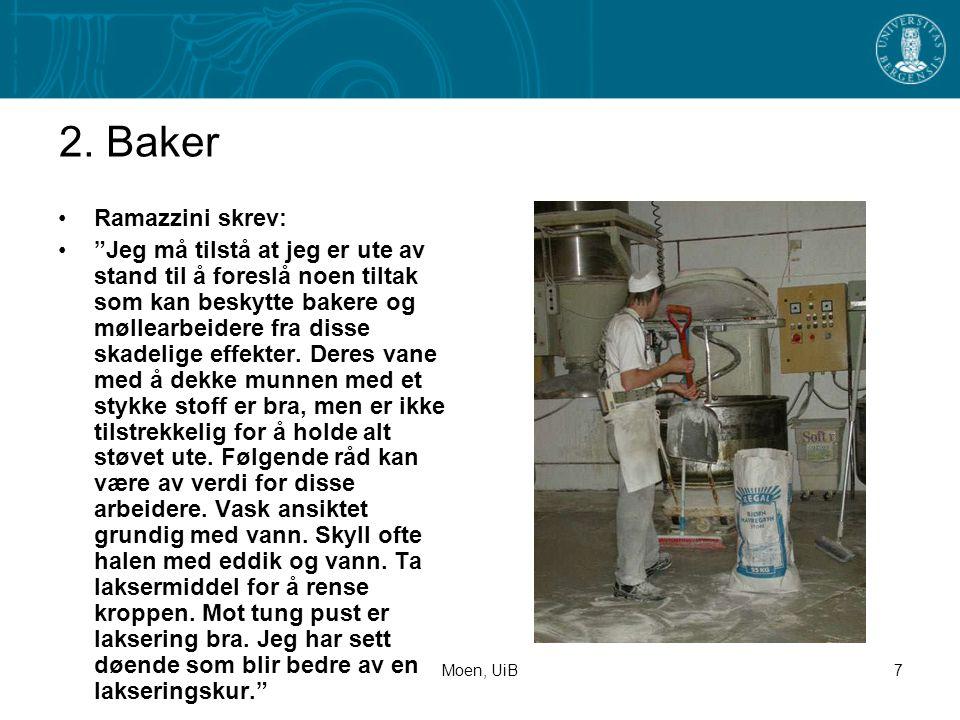 """Moen, UiB7 2. Baker •Ramazzini skrev: •""""Jeg må tilstå at jeg er ute av stand til å foreslå noen tiltak som kan beskytte bakere og møllearbeidere fra d"""
