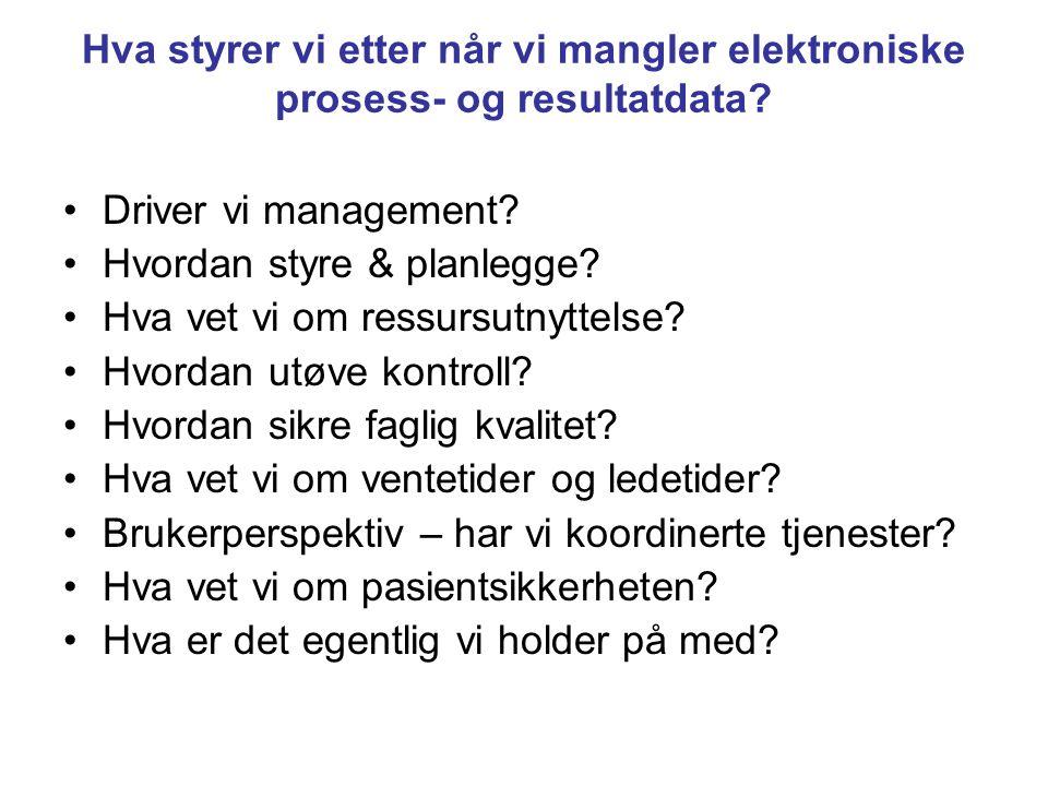 Hva styrer vi etter når vi mangler elektroniske prosess- og resultatdata? •Driver vi management? •Hvordan styre & planlegge? •Hva vet vi om ressursutn