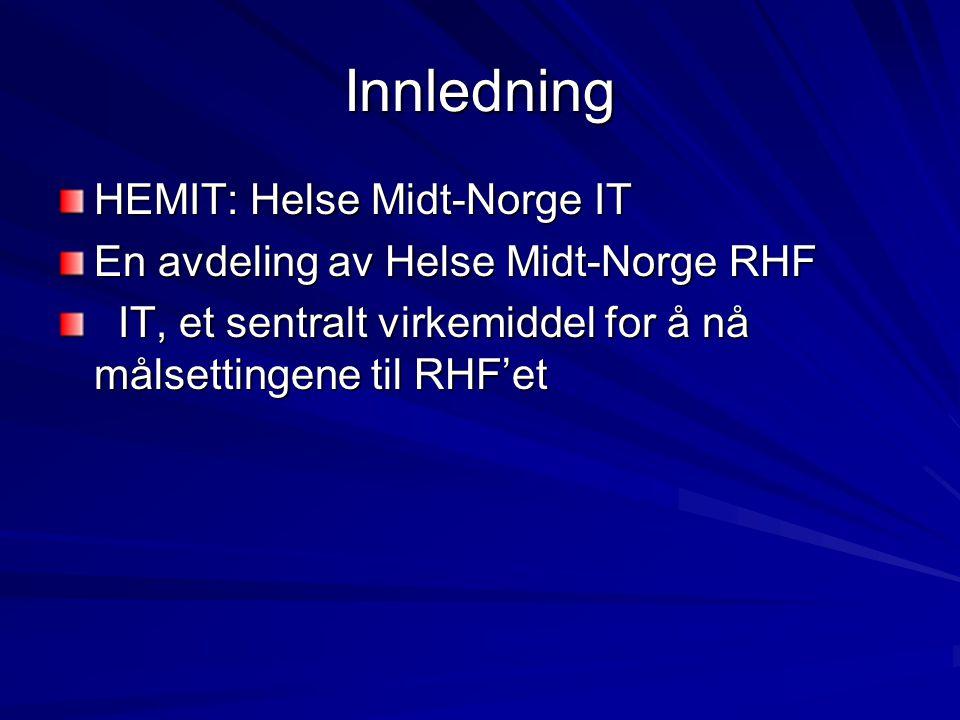 Innledning HEMIT: Helse Midt-Norge IT En avdeling av Helse Midt-Norge RHF IT, et sentralt virkemiddel for å nå målsettingene til RHF'et IT, et sentralt virkemiddel for å nå målsettingene til RHF'et