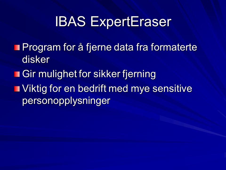 IBAS ExpertEraser Program for å fjerne data fra formaterte disker Gir mulighet for sikker fjerning Viktig for en bedrift med mye sensitive personopplysninger