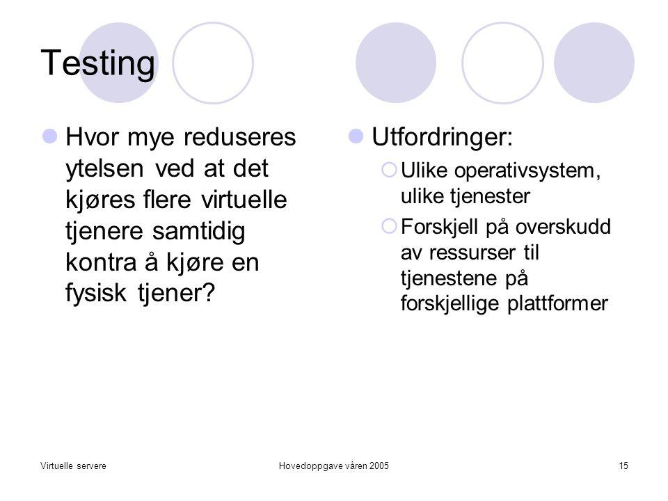 Virtuelle servereHovedoppgave våren 200515 Testing  Hvor mye reduseres ytelsen ved at det kjøres flere virtuelle tjenere samtidig kontra å kjøre en fysisk tjener.