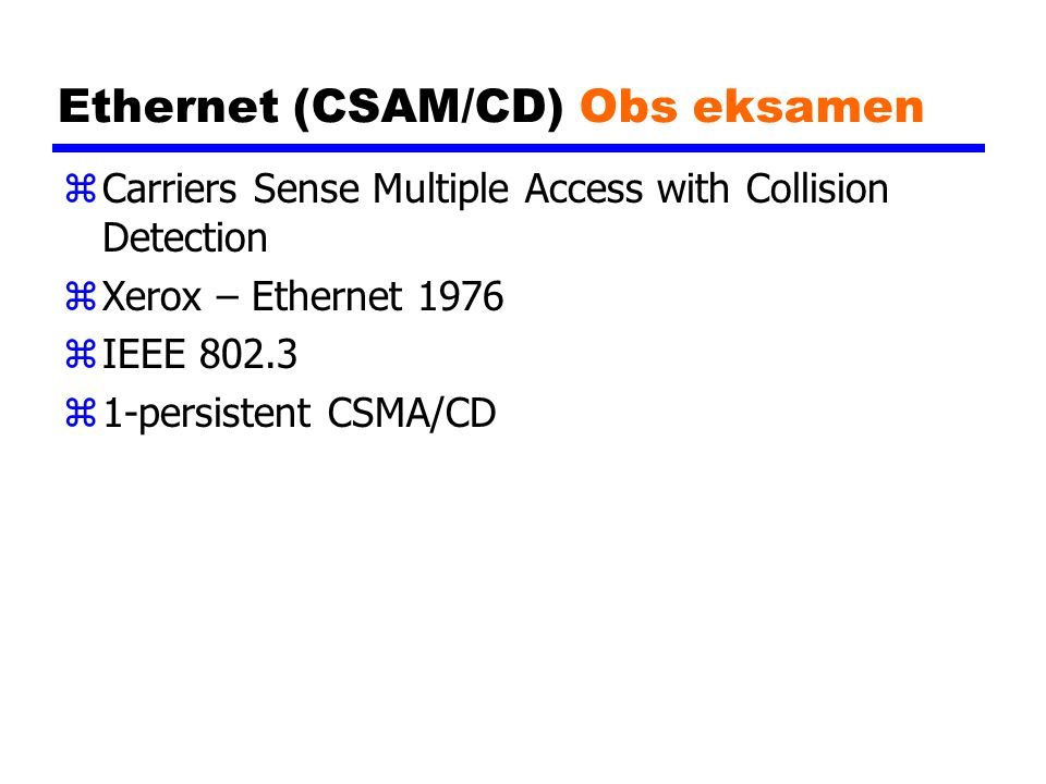 Ethernet (CSAM/CD) Obs eksamen zCarriers Sense Multiple Access with Collision Detection zXerox – Ethernet 1976 zIEEE z1-persistent CSMA/CD