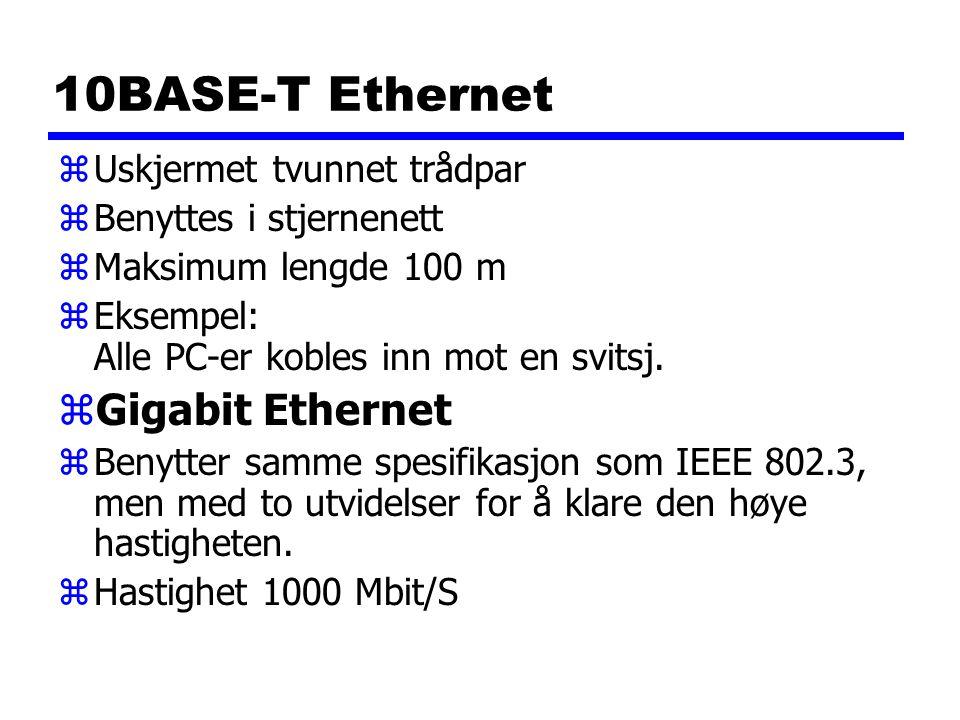 10BASE-T Ethernet zUskjermet tvunnet trådpar zBenyttes i stjernenett zMaksimum lengde 100 m zEksempel: Alle PC-er kobles inn mot en svitsj.