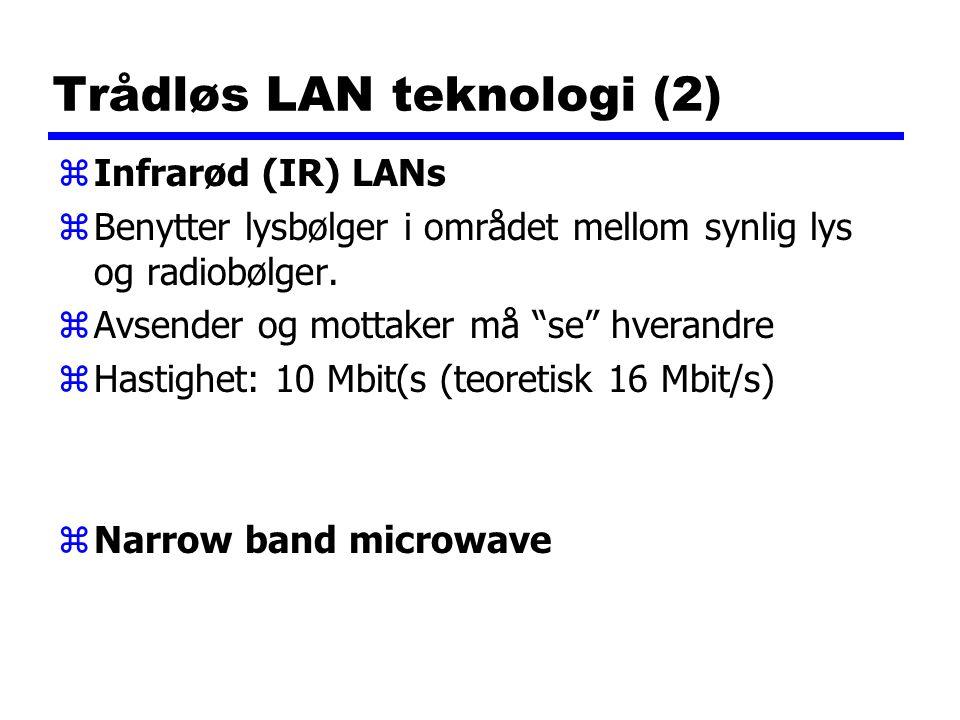Trådløs LAN teknologi (2) zInfrarød (IR) LANs zBenytter lysbølger i området mellom synlig lys og radiobølger.