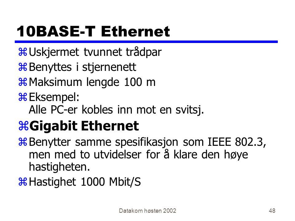 Datakom høsten 200248 10BASE-T Ethernet zUskjermet tvunnet trådpar zBenyttes i stjernenett zMaksimum lengde 100 m zEksempel: Alle PC-er kobles inn mot en svitsj.