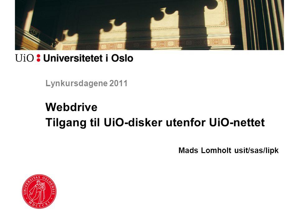 Lynkursdagene 2011 Webdrive Tilgang til UiO-disker utenfor UiO-nettet Mads Lomholt usit/sas/lipk