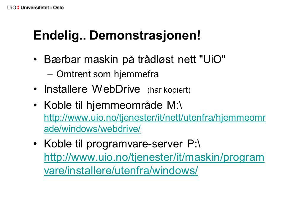 Oppsummert: •Ute i verden, uten WebDrive: –Hent og installer den med http:\\kiosk.uio.no –Koble til •Hjemmeområde •Programvare-server •Fellesområder (krever tilrettelegging av IT-ansvarlig) •Uansett: Sørg for at viktig materiale ligger på server ved UiO.