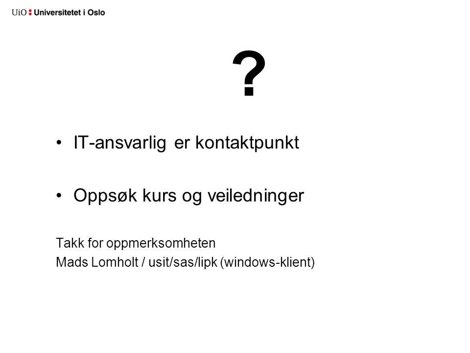 •IT-ansvarlig er kontaktpunkt •Oppsøk kurs og veiledninger Takk for oppmerksomheten Mads Lomholt / usit/sas/lipk (windows-klient)