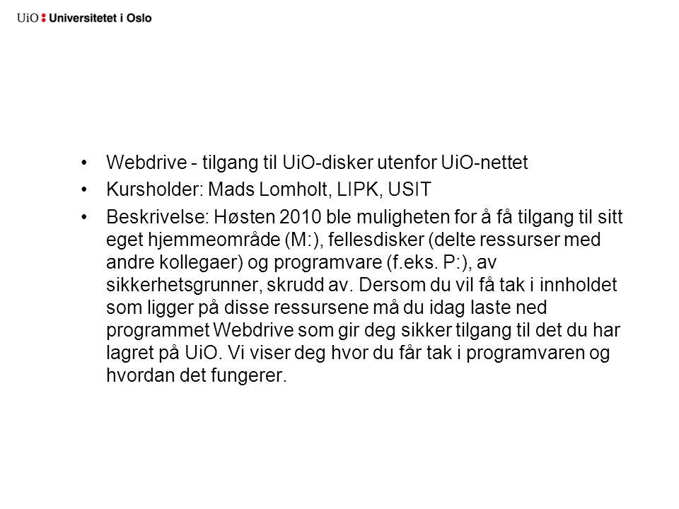 •Webdrive - tilgang til UiO-disker utenfor UiO-nettet •Kursholder: Mads Lomholt, LIPK, USIT •Beskrivelse: Høsten 2010 ble muligheten for å få tilgang