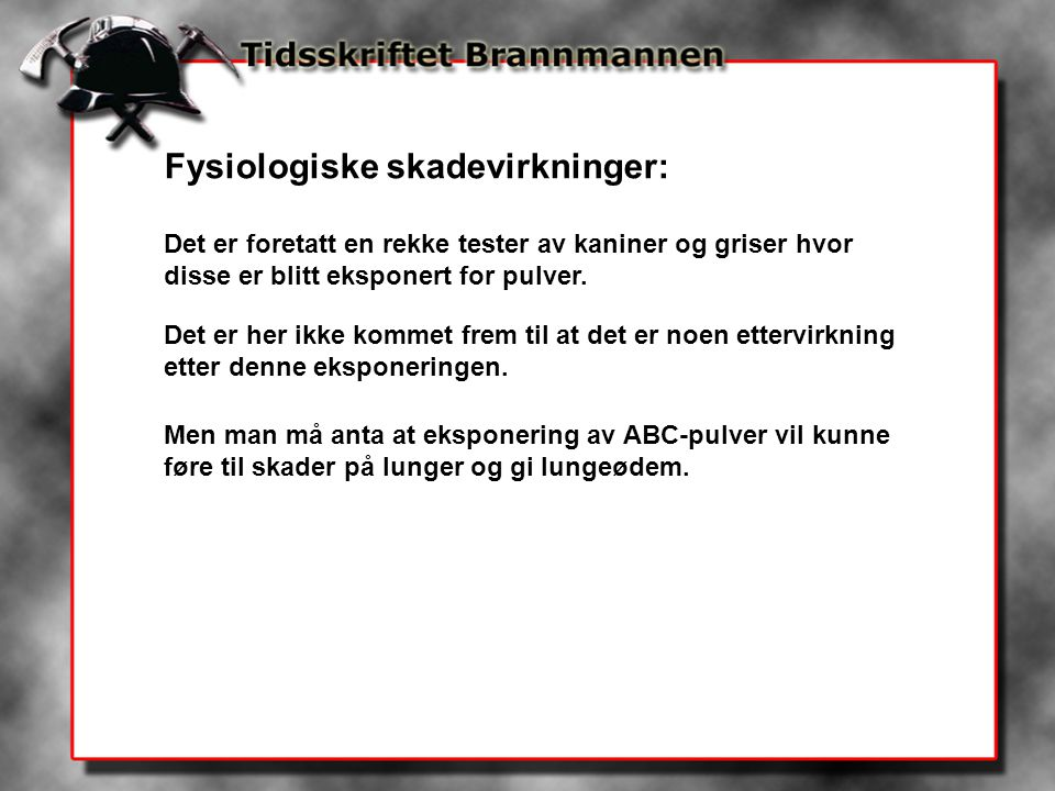 Fysiologiske skadevirkninger: Det er foretatt en rekke tester av kaniner og griser hvor disse er blitt eksponert for pulver.