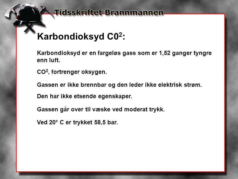 Karbondioksyd C0 2 : Karbondioksyd er en fargeløs gass som er 1,52 ganger tyngre enn luft.