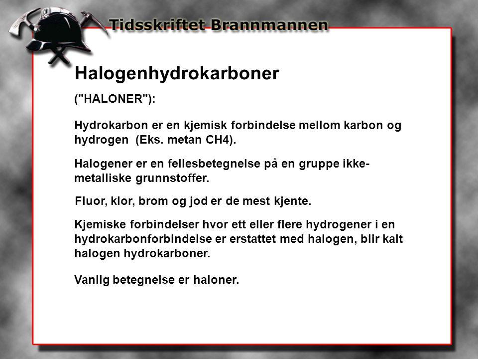 Halogenhydrokarboner ( HALONER ): Hydrokarbon er en kjemisk forbindelse mellom karbon og hydrogen (Eks.