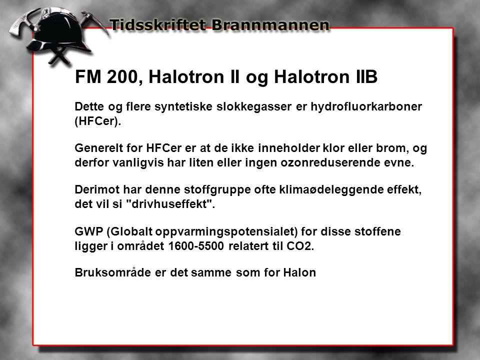 FM 200, Halotron II og Halotron IIB Dette og flere syntetiske slokkegasser er hydrofluorkarboner (HFCer).