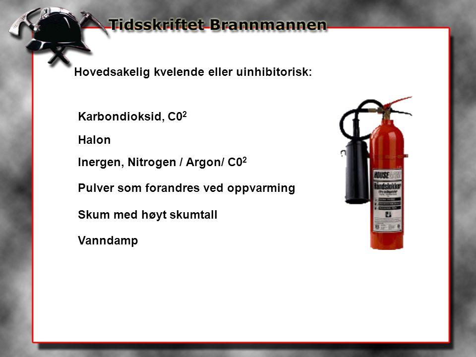 Hovedsakelig kvelende eller uinhibitorisk: Karbondioksid, C0 2 Halon Inergen, Nitrogen / Argon/ C0 2 Pulver som forandres ved oppvarming Skum med høyt skumtall Vanndamp