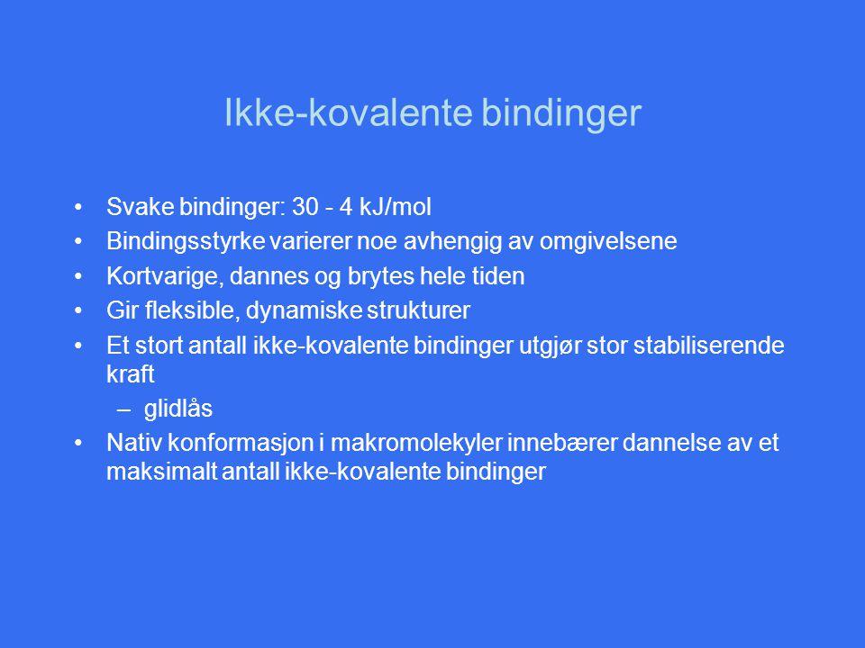 Ikke-kovalente bindinger •Svake bindinger: 30 - 4 kJ/mol •Bindingsstyrke varierer noe avhengig av omgivelsene •Kortvarige, dannes og brytes hele tiden