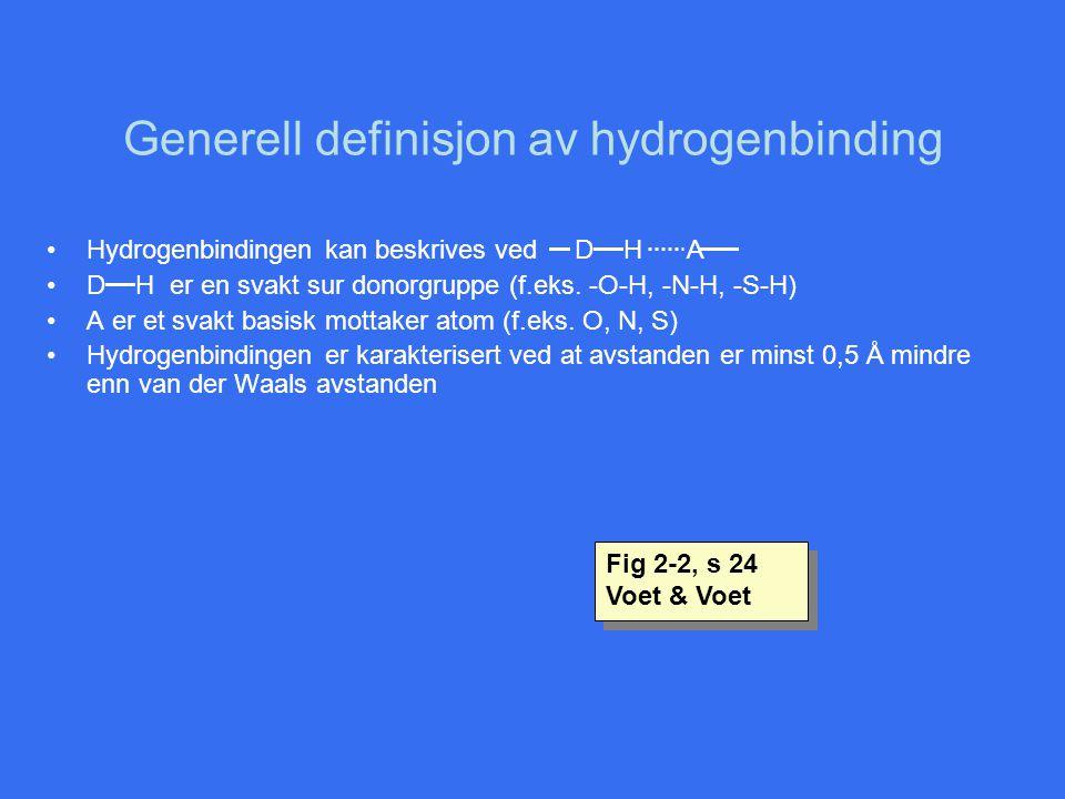 Generell definisjon av hydrogenbinding •Hydrogenbindingen kan beskrives ved D H A •D H er en svakt sur donorgruppe (f.eks. -O-H, -N-H, -S-H) •A er et