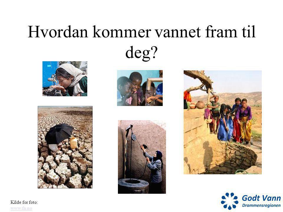 Hvordan kommer vannet fram til deg? Kilde for foto: www.fn.no www.fn.no