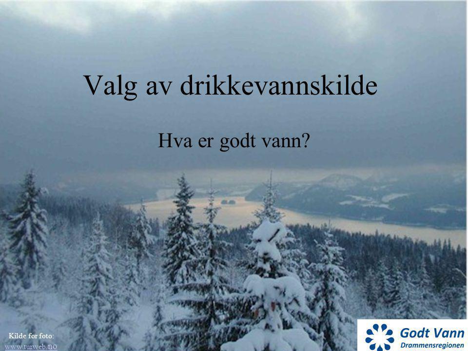 Valg av drikkevannskilde Hva er godt vann? Kilde for foto: www.turweb. no www.turweb. no