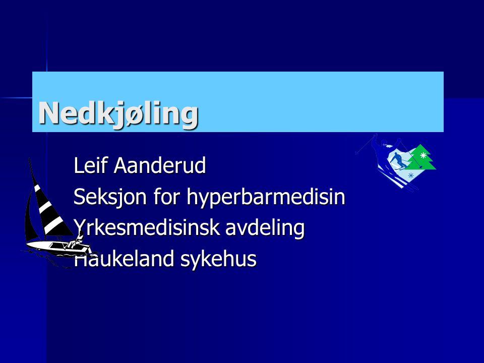 Nedkjøling Leif Aanderud Seksjon for hyperbarmedisin Yrkesmedisinsk avdeling Haukeland sykehus